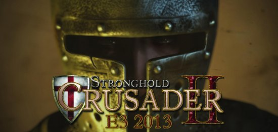 Stronghold Crusader 2 покажут на E3 2013